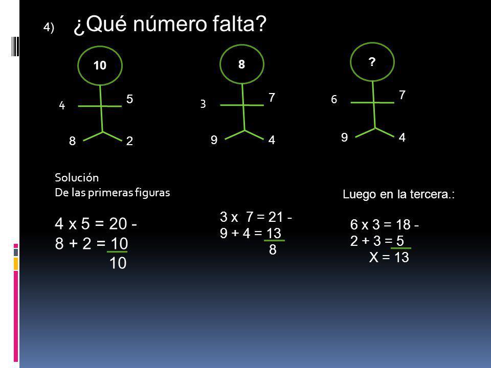 4) ¿Qué número falta 6. 9. 4. 7. 10. 4. 8. 2. 5. 8. 3. 9. 4. 7. Solución. De las primeras figuras.