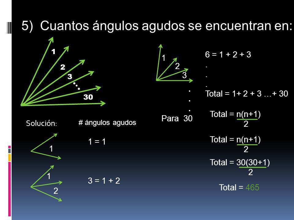 5) Cuantos ángulos agudos se encuentran en: