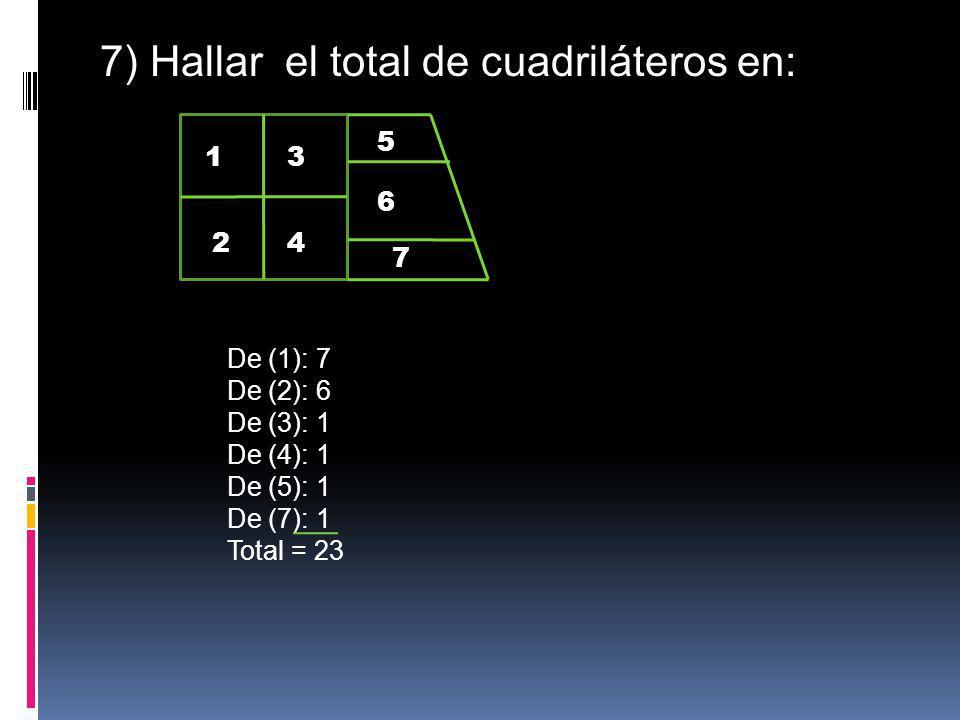 7) Hallar el total de cuadriláteros en: