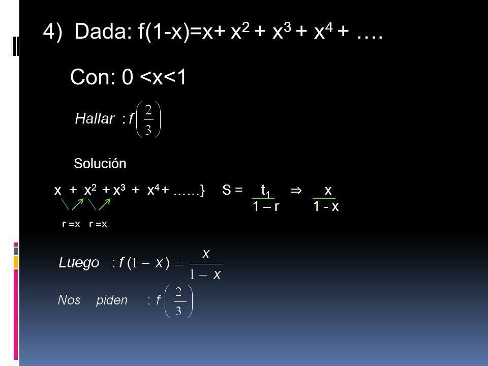 4) Dada: f(1-x)=x+ x2 + x3 + x4 + ….