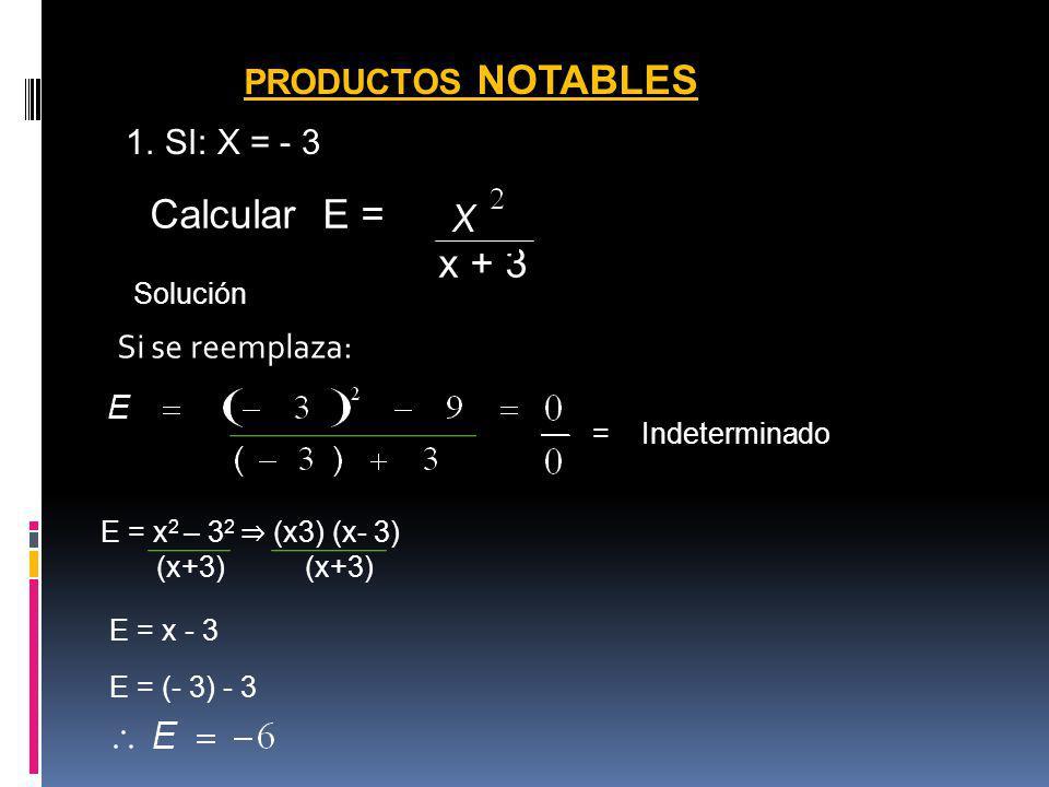 Calcular E = - 9 x + 3 PRODUCTOS NOTABLES SI: X = - 3 Si se reemplaza: