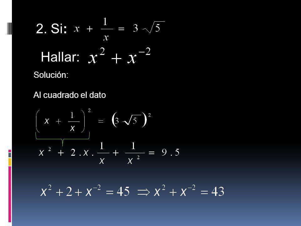 2. Si: Hallar: Solución: Al cuadrado el dato
