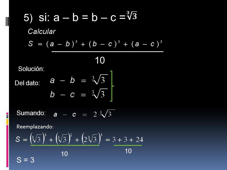 5) si: a – b = b – c = 10 S = 3 Solución: Del dato: Sumando: 10 10