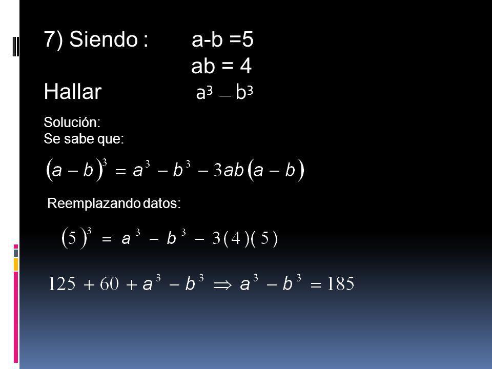 7) Siendo : a-b =5 ab = 4 Hallar a3 b3 Solución: Se sabe que: