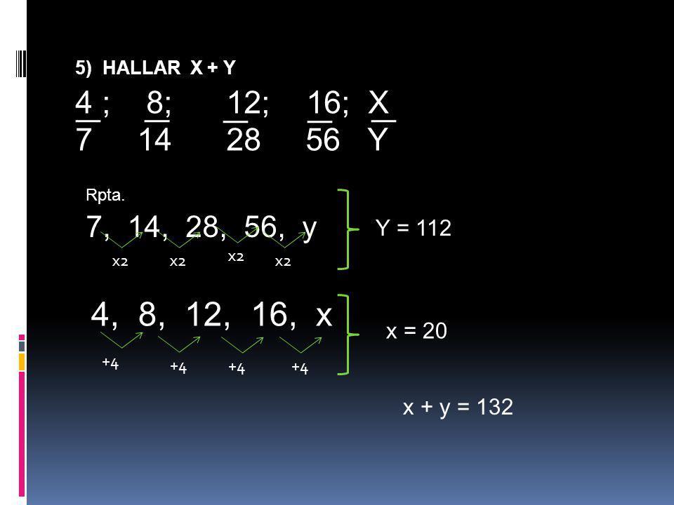 5) HALLAR X + Y 4 ; 8; 12; 16; X. 7 14 28 56 Y. Rpta. 7, 14, 28, 56, y.