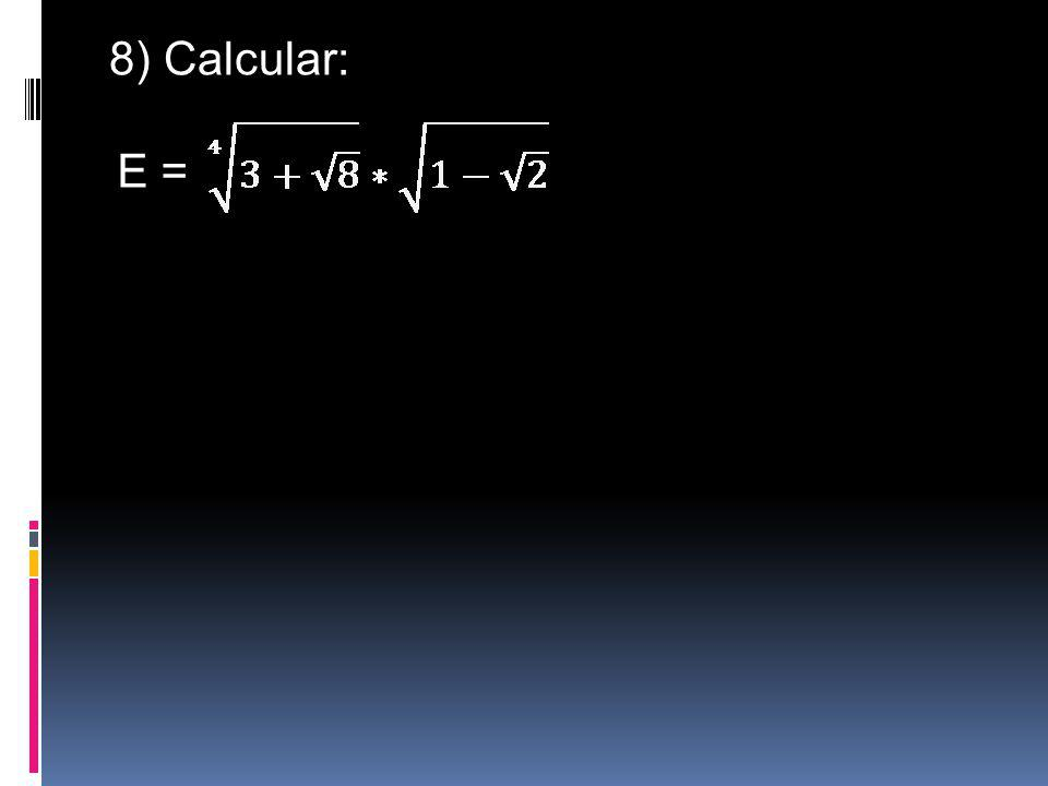 8) Calcular: E =