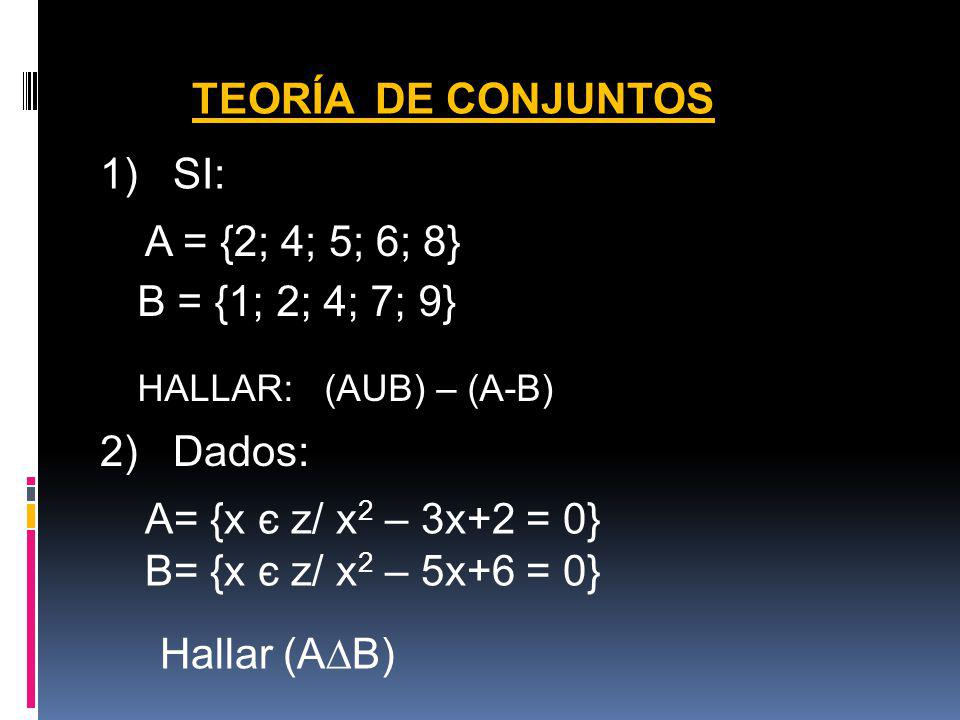 TEORÍA DE CONJUNTOS 1) SI: A = {2; 4; 5; 6; 8} B = {1; 2; 4; 7; 9}