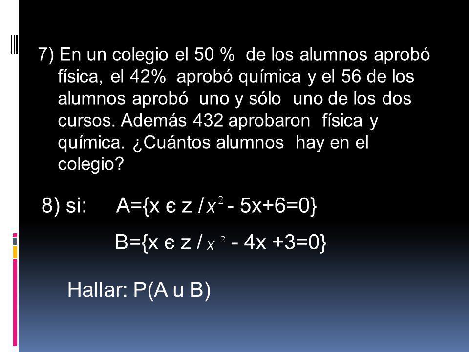 8) si: A={x є z / - 5x+6=0} B={x є z / - 4x +3=0} Hallar: P(A u B)