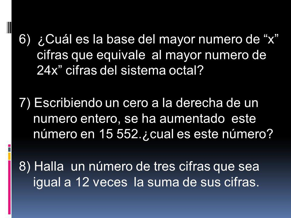 6) ¿Cuál es la base del mayor numero de x