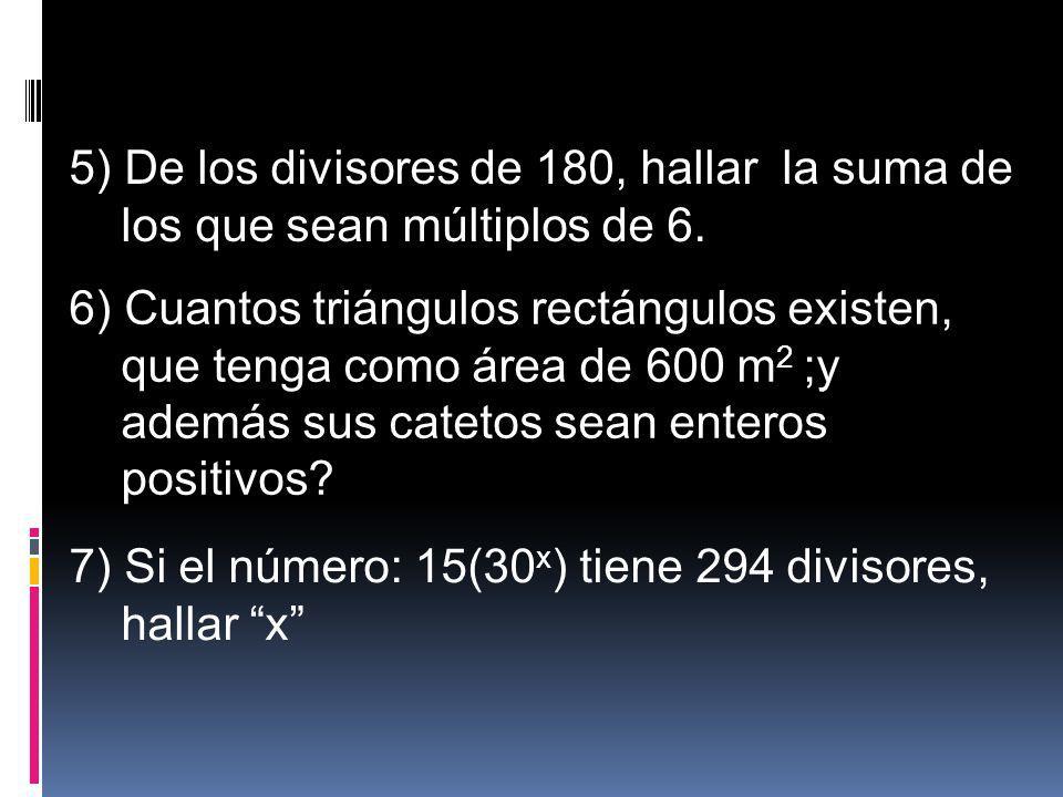 5) De los divisores de 180, hallar la suma de
