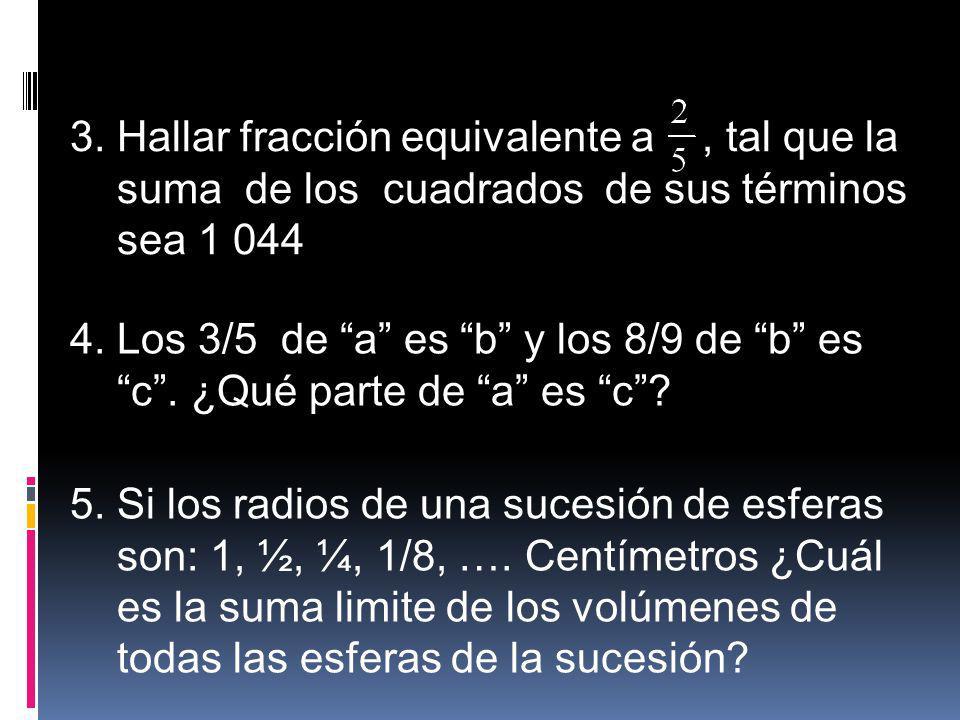 3. Hallar fracción equivalente a , tal que la