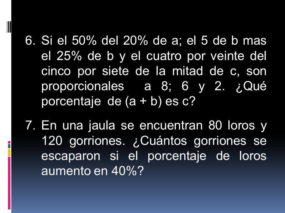 Si el 50% del 20% de a; el 5 de b mas el 25% de b y el cuatro por veinte del cinco por siete de la mitad de c, son proporcionales a 8; 6 y 2. ¿Qué porcentaje de (a + b) es c