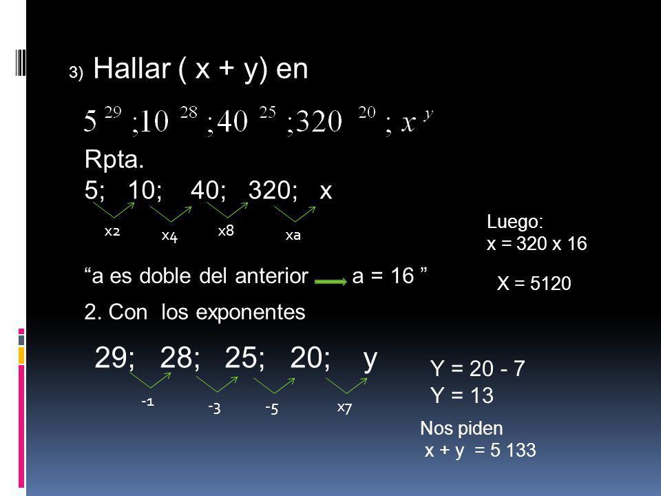 3) Hallar ( x + y) en Rpta. 5; 10; 40; 320; x. x2. x8. x4. xa. Luego: x = 320 x 16.