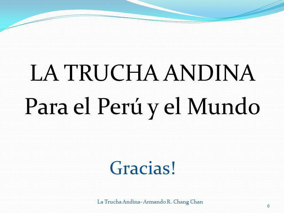 LA TRUCHA ANDINA Para el Perú y el Mundo Gracias!