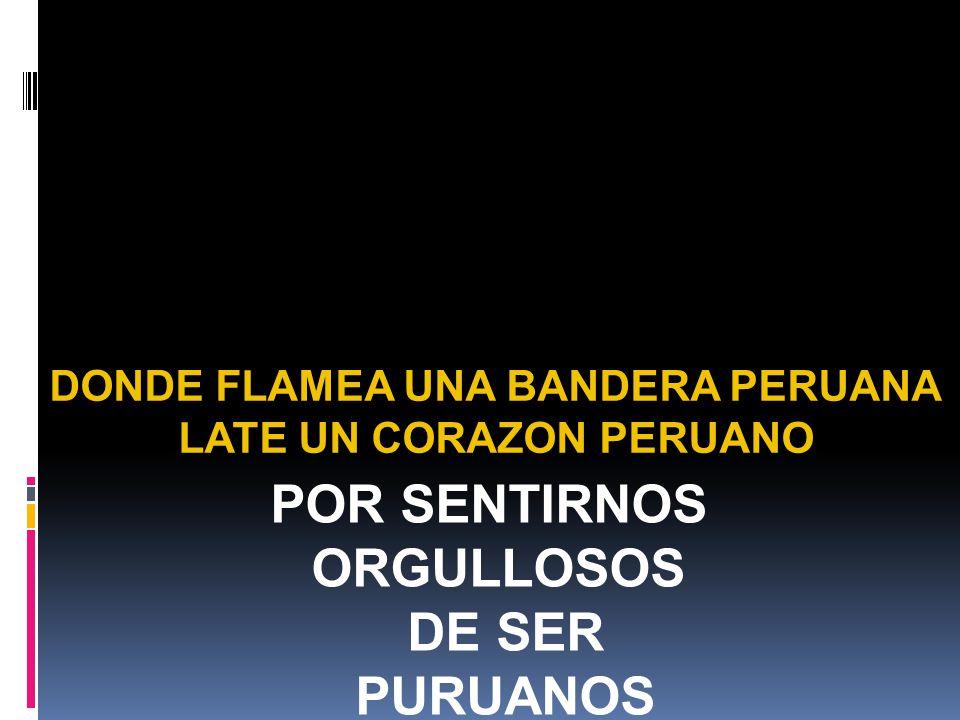 DONDE FLAMEA UNA BANDERA PERUANA LATE UN CORAZON PERUANO