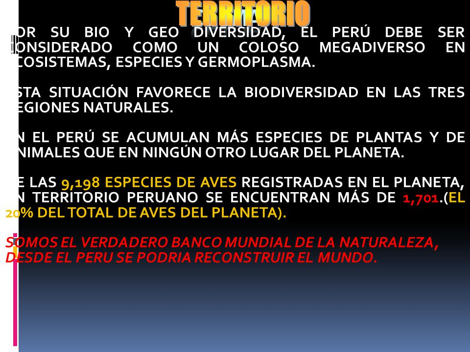 TERRITORIO CLIMA. POR SU BIO Y GEO DIVERSIDAD, EL PERÚ DEBE SER CONSIDERADO COMO UN COLOSO MEGADIVERSO EN ECOSISTEMAS, ESPECIES Y GERMOPLASMA.