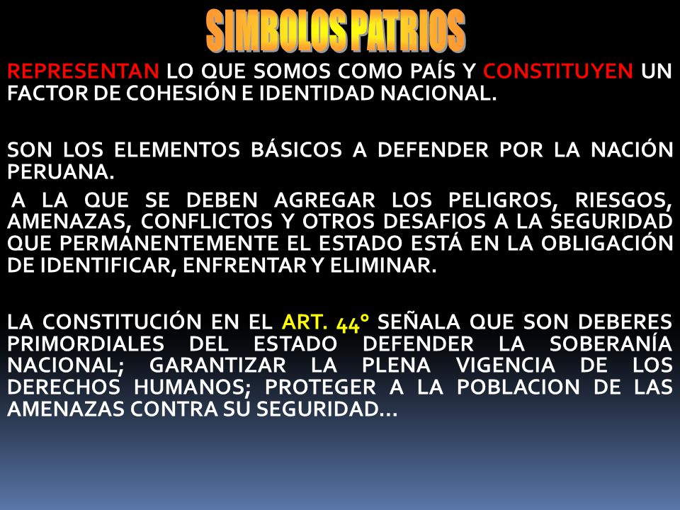 SIMBOLOS PATRIOS REPRESENTAN LO QUE SOMOS COMO PAÍS Y CONSTITUYEN UN FACTOR DE COHESIÓN E IDENTIDAD NACIONAL.