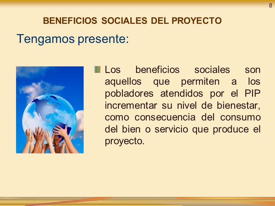 8 BENEFICIOS SOCIALES DEL PROYECTO. Tengamos presente: