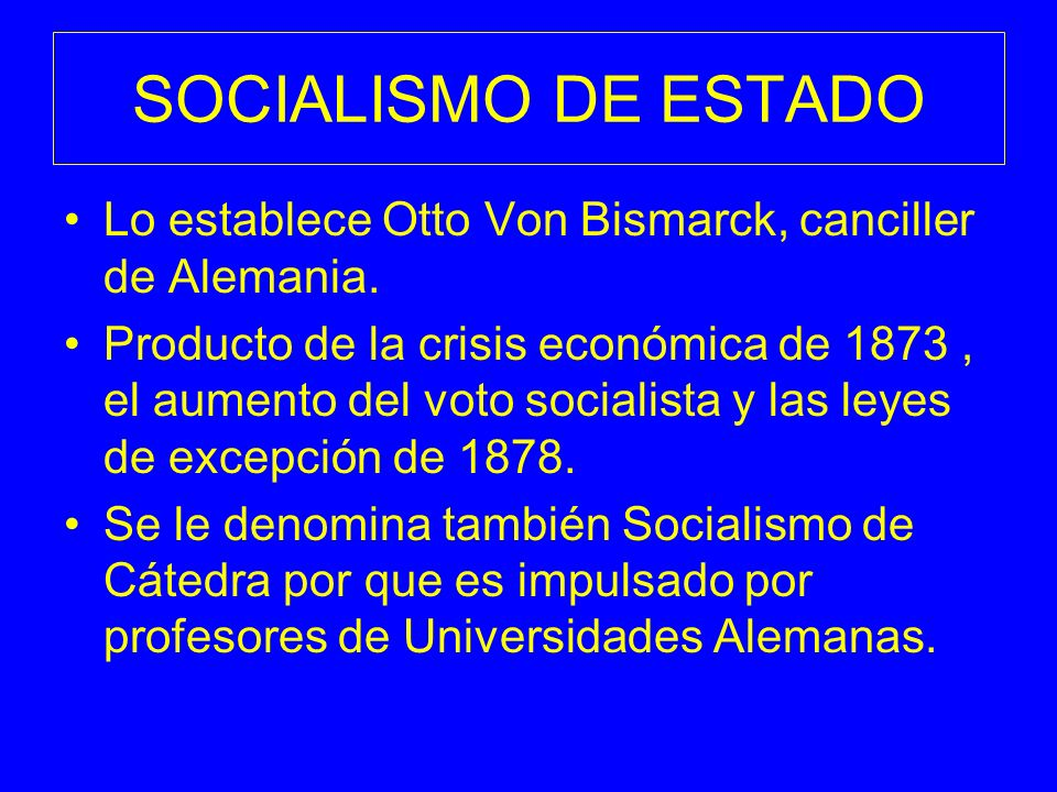 SOCIALISMO DE ESTADOLo establece Otto Von Bismarck, canciller de Alemania.