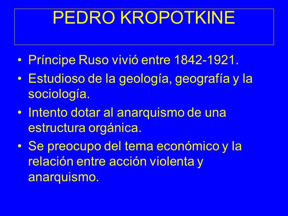 PEDRO KROPOTKINE Príncipe Ruso vivió entre 1842-1921.