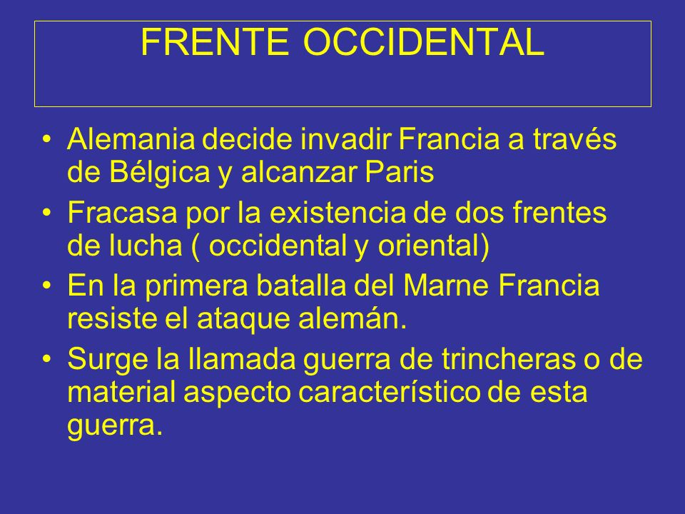 FRENTE OCCIDENTAL Alemania decide invadir Francia a través de Bélgica y alcanzar Paris.