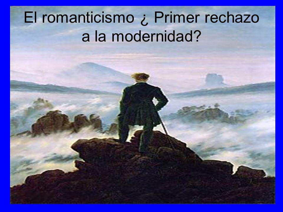 El romanticismo ¿ Primer rechazo a la modernidad