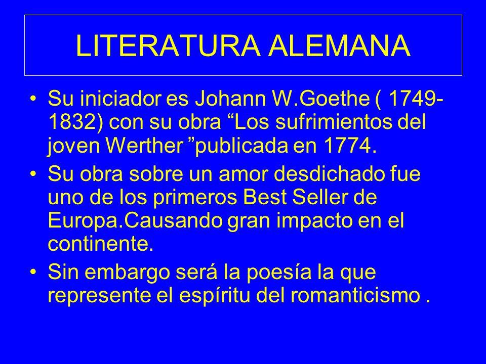 LITERATURA ALEMANASu iniciador es Johann W.Goethe ( 1749-1832) con su obra Los sufrimientos del joven Werther publicada en 1774.