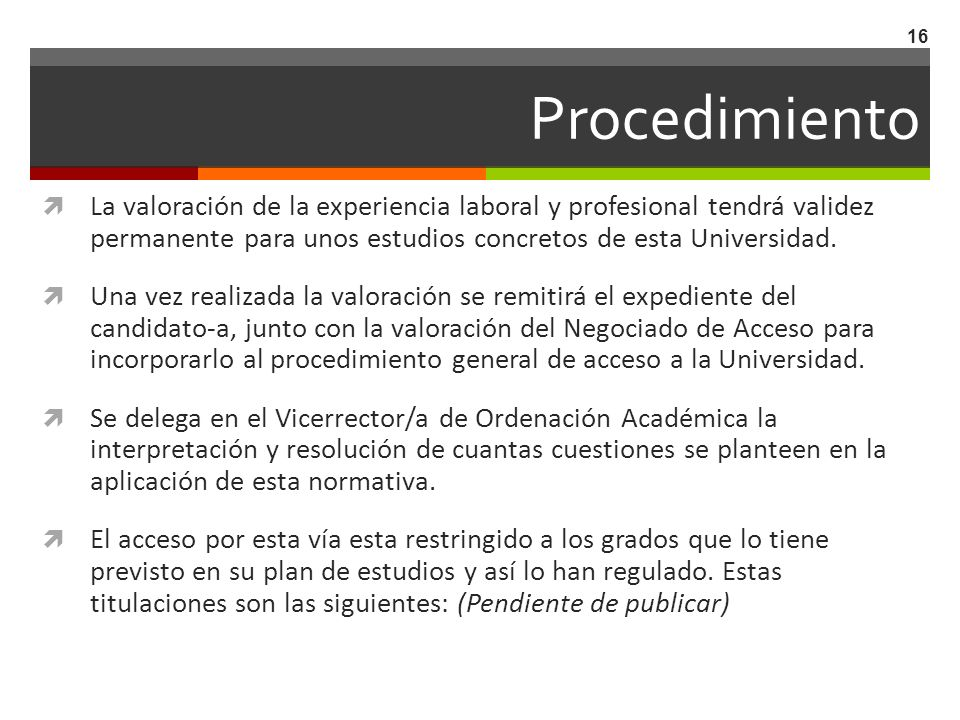 Procedimiento La valoración de la experiencia laboral y profesional tendrá validez permanente para unos estudios concretos de esta Universidad.