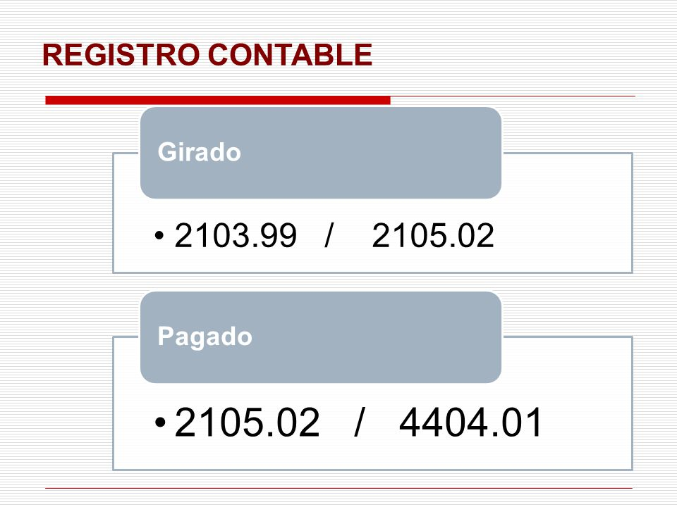 REGISTRO CONTABLE 2103.99 / 2105.02 Girado 2105.02 / 4404.01 Pagado