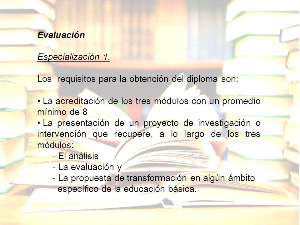 Evaluación Especialización 1. Los requisitos para la obtención del diploma son: La acreditación de los tres módulos con un promedio mínimo de 8.