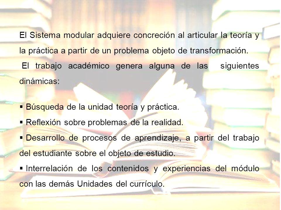 El Sistema modular adquiere concreción al articular la teoría y la práctica a partir de un problema objeto de transformación.