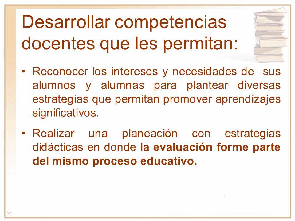 Desarrollar competencias docentes que les permitan: