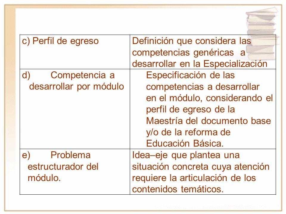 c) Perfil de egreso Definición que considera las competencias genéricas a desarrollar en la Especialización.