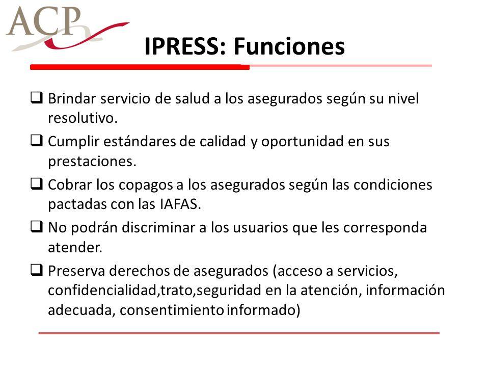 IPRESS: Funciones Brindar servicio de salud a los asegurados según su nivel resolutivo.