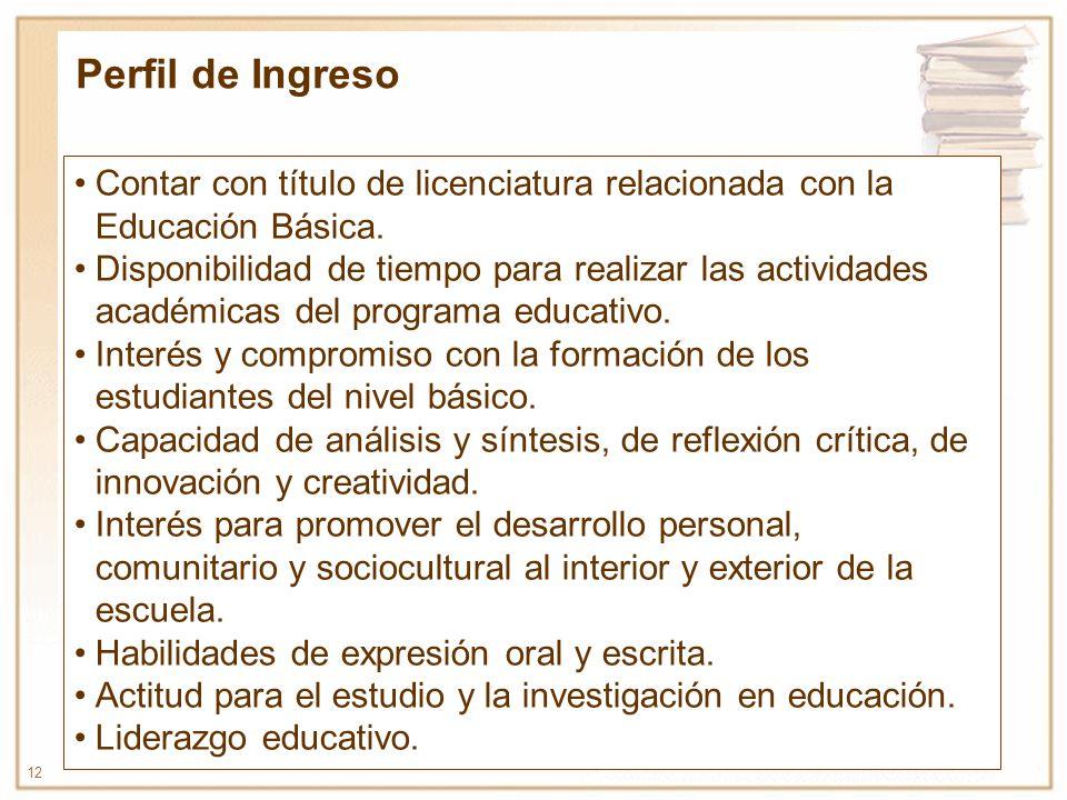 Perfil de Ingreso Contar con título de licenciatura relacionada con la Educación Básica.