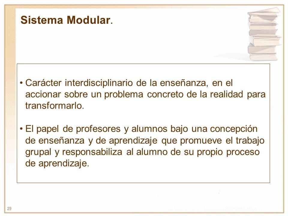 Sistema Modular. Carácter interdisciplinario de la enseñanza, en el accionar sobre un problema concreto de la realidad para transformarlo.