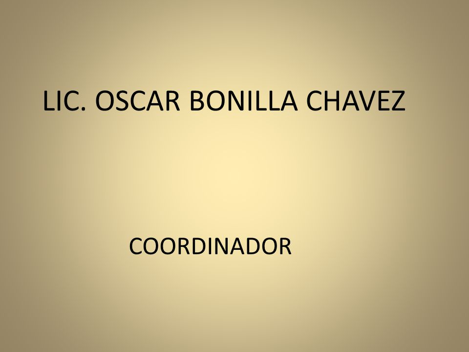 LIC. OSCAR BONILLA CHAVEZ
