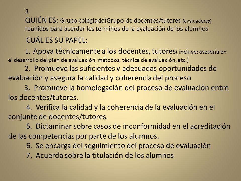 3. QUIÉN ES: Grupo colegiado(Grupo de docentes/tutores (evaluadores) reunidos para acordar los términos de la evaluación de los alumnos
