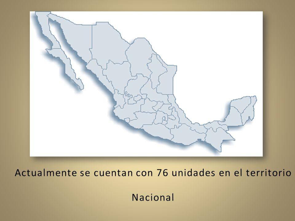 Actualmente se cuentan con 76 unidades en el territorio Nacional