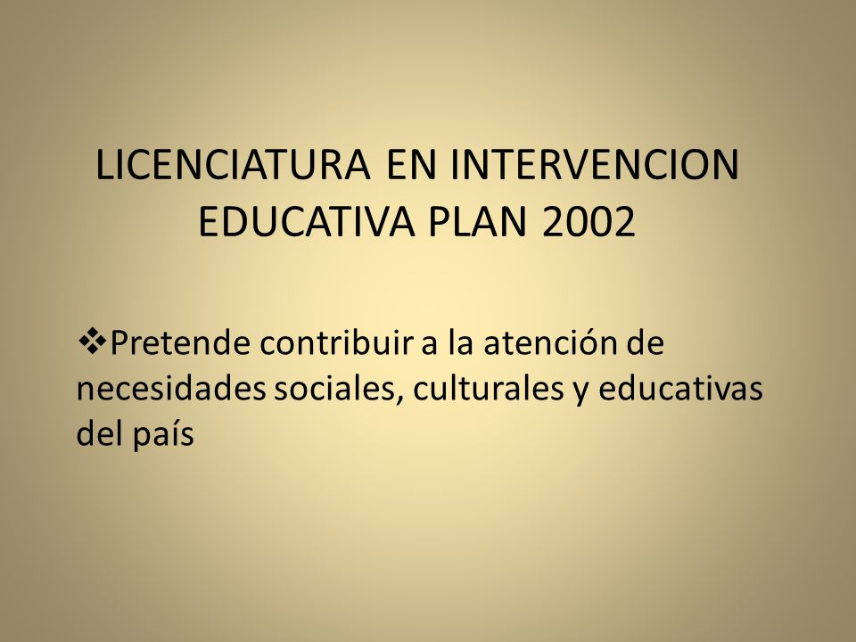 LICENCIATURA EN INTERVENCION EDUCATIVA PLAN 2002