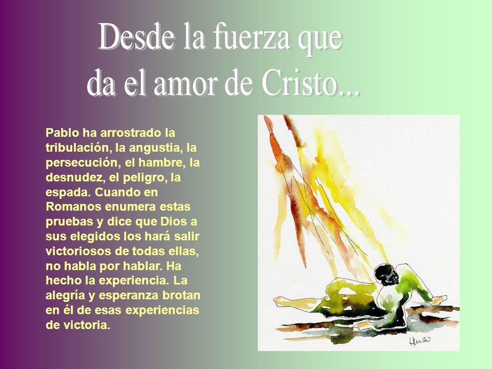 Desde la fuerza queda el amor de Cristo...