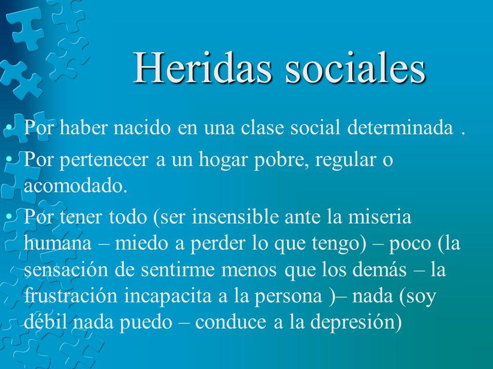 Heridas sociales Por haber nacido en una clase social determinada .