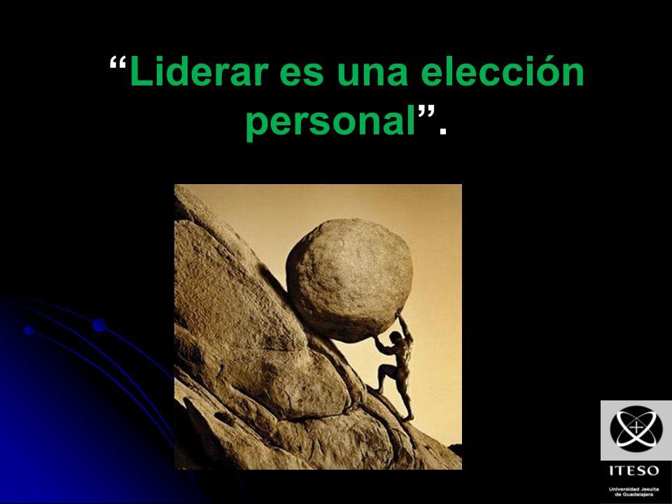 Liderar es una elección personal .