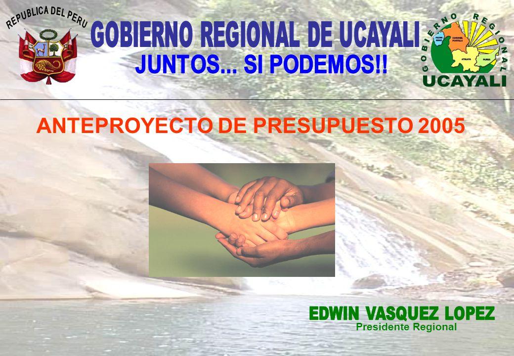GOBIERNO REGIONAL DE UCAYALI ANTEPROYECTO DE PRESUPUESTO 2005