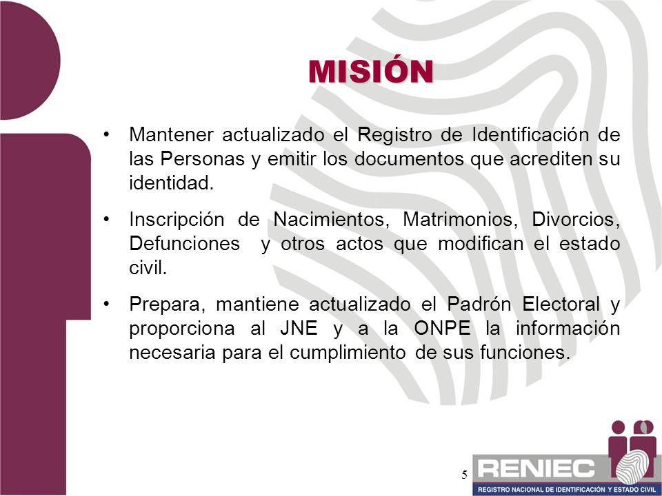 MISIÓN Mantener actualizado el Registro de Identificación de las Personas y emitir los documentos que acrediten su identidad.