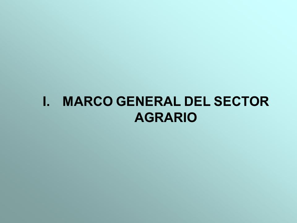 I. MARCO GENERAL DEL SECTOR AGRARIO