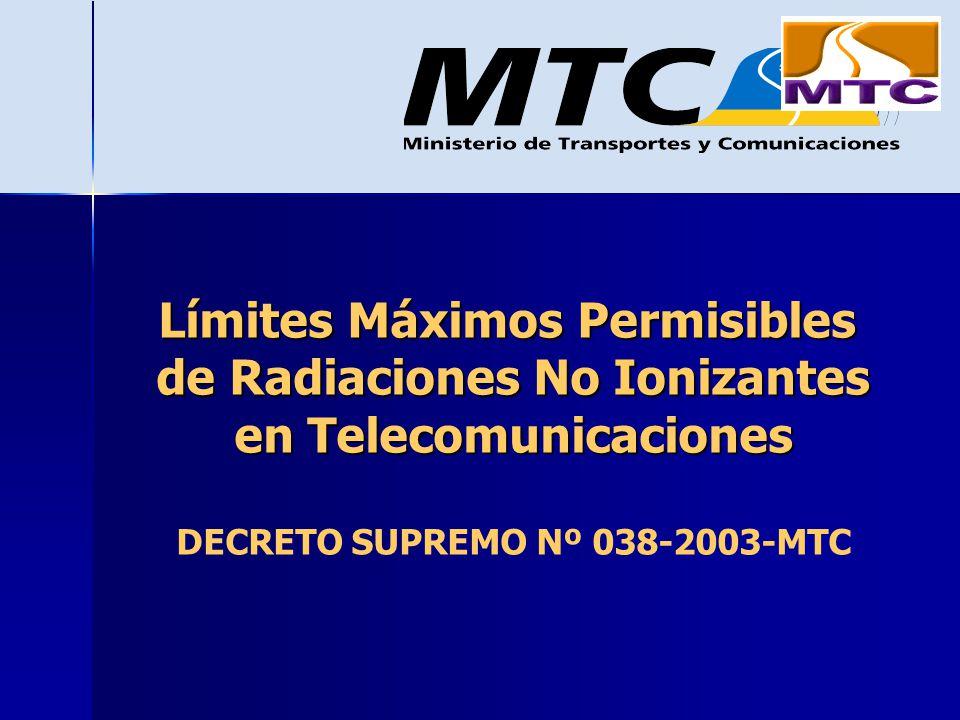 Límites Máximos Permisibles de Radiaciones No Ionizantes en Telecomunicaciones DECRETO SUPREMO Nº 038-2003-MTC