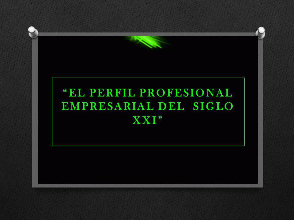 EL PERFIL PROFESIONAL EMPRESARIAL DEL SIGLO XXI