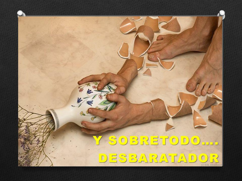 Y SOBRETODO…. DESBARATADOR