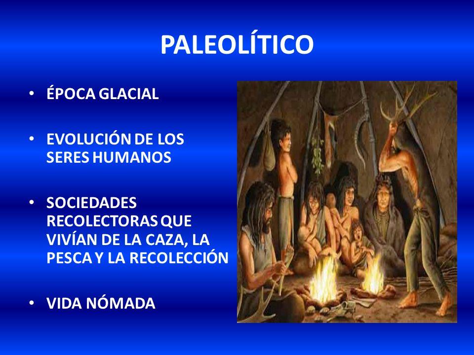 PALEOLÍTICO ÉPOCA GLACIAL EVOLUCIÓN DE LOS SERES HUMANOS